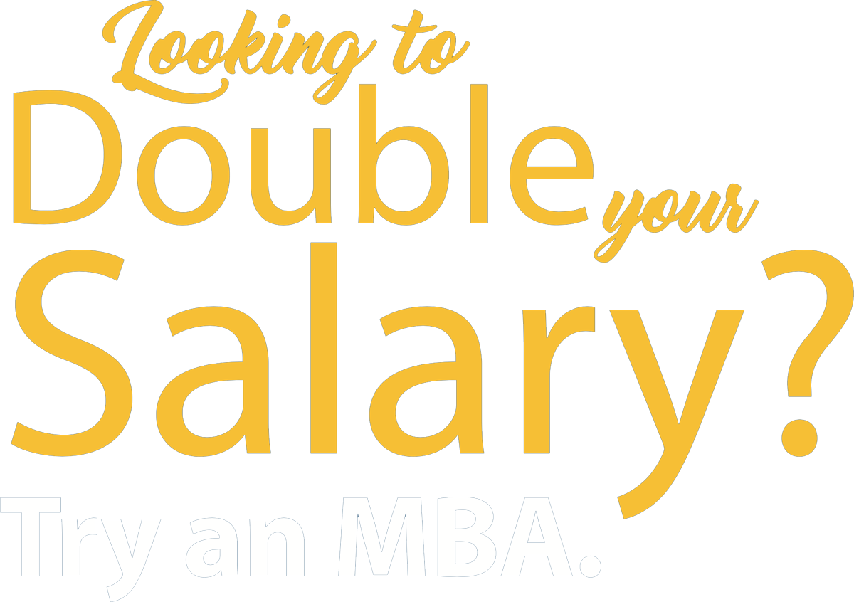 Double your Salary? Try an MBA.